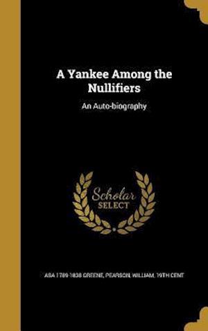 Bog, hardback A Yankee Among the Nullifiers af Asa 1789-1838 Greene