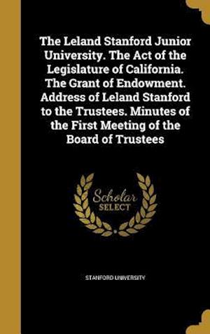 Bog, hardback The Leland Stanford Junior University. the Act of the Legislature of California. the Grant of Endowment. Address of Leland Stanford to the Trustees. M