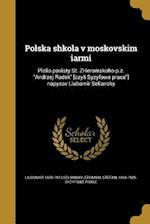 Polska Shkola V Moskovskim Iarmi af Liubomyr 1850-1913 Seliansky