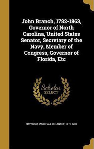Bog, hardback John Branch, 1782-1863, Governor of North Carolina, United States Senator, Secretary of the Navy, Member of Congress, Governor of Florida, Etc