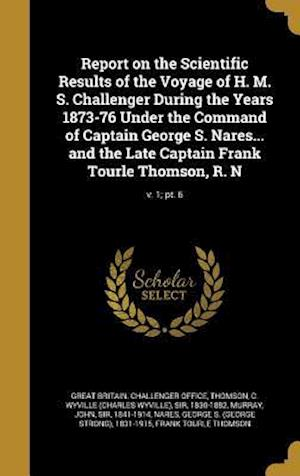 Bog, hardback Report on the Scientific Results of the Voyage of H. M. S. Challenger During the Years 1873-76 Under the Command of Captain George S. Nares... and the