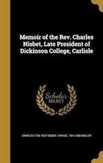 Memoir of the REV. Charles Nisbet, Late President of Dickinson College, Carlisle af Charles 1736-1804 Nisbet, Samuel 1816-1883 Miller