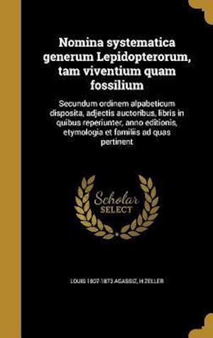 Bog, hardback Nomina Systematica Generum Lepidopterorum, Tam Viventium Quam Fossilium af H. Zeller, Louis 1807-1873 Agassiz