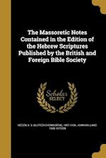 The Massoretic Notes Contained in the Edition of the Hebrew Scriptures Published by the British and Foreign Bible Society af John Holland 1868- Ritson