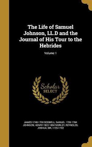 Bog, hardback The Life of Samuel Johnson, LL.D and the Journal of His Tour to the Hebrides; Volume 1 af James 1740-1795 Boswell, Samuel 1709-1784 Johnson, Henry 1822-1894 Morley