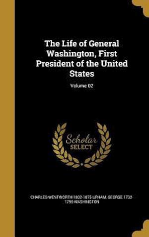 Bog, hardback The Life of General Washington, First President of the United States; Volume 02 af Charles Wentworth 1802-1875 Upham, George 1732-1799 Washington