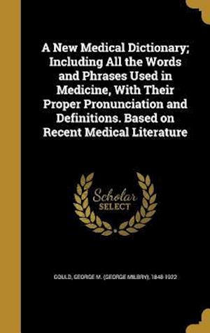 Bog, hardback A   New Medical Dictionary; Including All the Words and Phrases Used in Medicine, with Their Proper Pronunciation and Definitions. Based on Recent Med