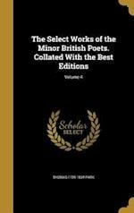 The Select Works of the Minor British Poets. Collated with the Best Editions; Volume 4 af Thomas 1759-1834 Park