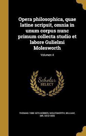 Bog, hardback Opera Philosophica, Quae Latine Scripsit, Omnia in Unum Corpus Nunc Primum Collecta Studio Et Labore Gulielmi Molesworth; Volumen 4 af Thomas 1588-1679 Hobbes