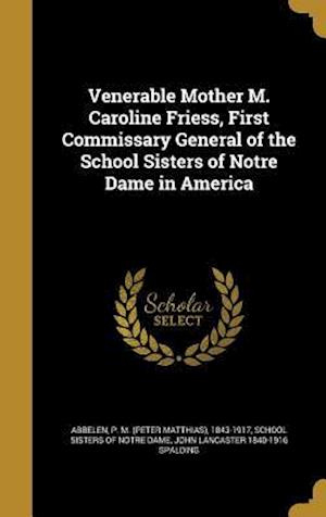 Bog, hardback Venerable Mother M. Caroline Friess, First Commissary General of the School Sisters of Notre Dame in America af John Lancaster 1840-1916 Spalding