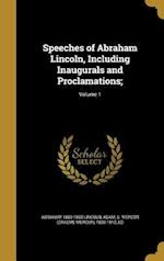Speeches of Abraham Lincoln, Including Inaugurals and Proclamations;; Volume 1