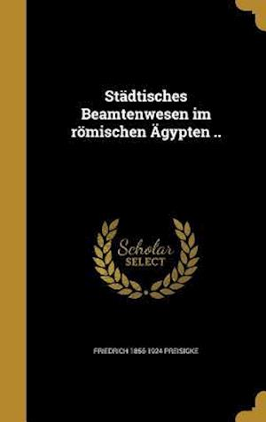 Bog, hardback Stadtisches Beamtenwesen Im Romischen Agypten .. af Friedrich 1856-1924 Preisigke