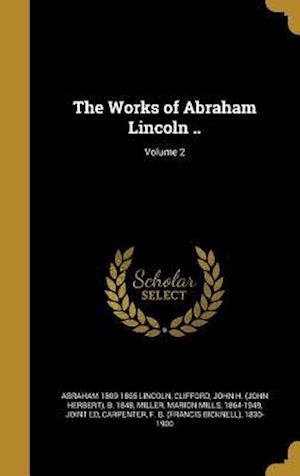 Bog, hardback The Works of Abraham Lincoln ..; Volume 2 af Abraham 1809-1865 Lincoln