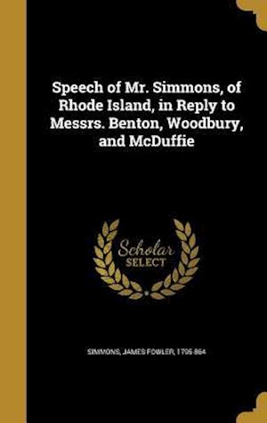 Bog, hardback Speech of Mr. Simmons, of Rhode Island, in Reply to Messrs. Benton, Woodbury, and McDuffie
