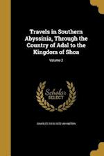 Travels in Southern Abyssinia, Through the Country of Adal to the Kingdom of Shoa; Volume 2 af Charles 1810-1872 Johnston