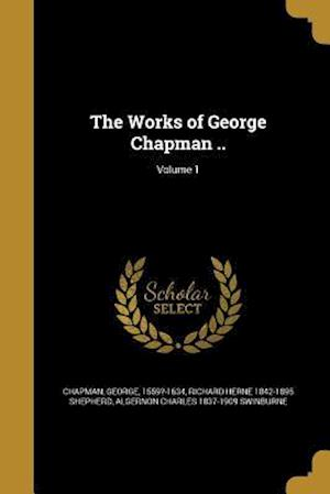 Bog, paperback The Works of George Chapman ..; Volume 1 af Richard Herne 1842-1895 Shepherd, Algernon Charles 1837-1909 Swinburne