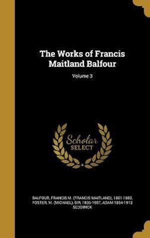 Bog, hardback The Works of Francis Maitland Balfour; Volume 3 af Adam 1854-1913 Sedgwick