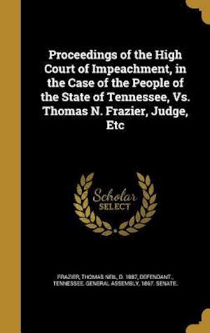Bog, hardback Proceedings of the High Court of Impeachment, in the Case of the People of the State of Tennessee, vs. Thomas N. Frazier, Judge, Etc