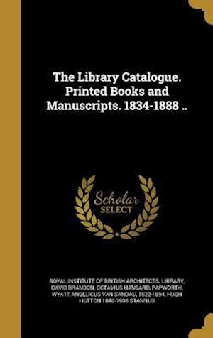 Bog, hardback The Library Catalogue. Printed Books and Manuscripts. 1834-1888 .. af Octavius Hansard, David Brandon