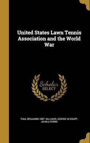 Bog, hardback United States Lawn Tennis Association and the World War af Paul Benjamin 1887- Williams, John a. Ferris, George W. Grupp