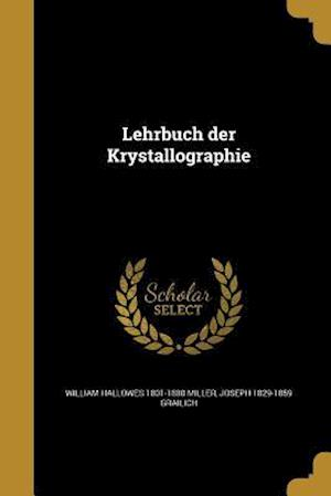 Bog, paperback Lehrbuch Der Krystallographie af William Hallowes 1801-1880 Miller, Joseph 1829-1859 Grailich