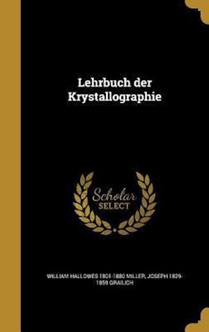 Bog, hardback Lehrbuch Der Krystallographie af Joseph 1829-1859 Grailich, William Hallowes 1801-1880 Miller