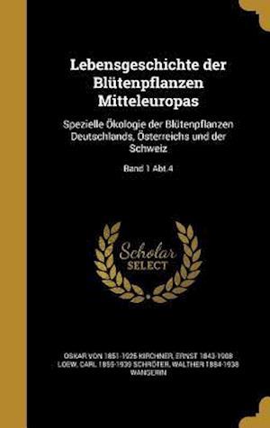 Bog, hardback Lebensgeschichte Der Blutenpflanzen Mitteleuropas af Ernst 1843-1908 Loew, Oskar Von 1851-1925 Kirchner, Carl 1855-1939 Schroter