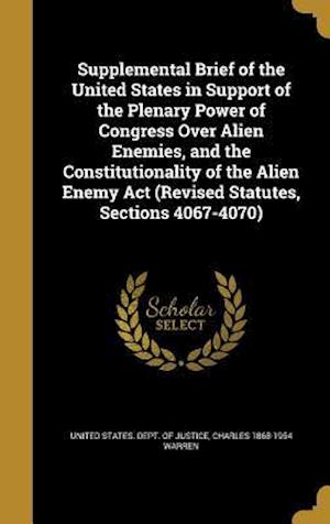Bog, hardback Supplemental Brief of the United States in Support of the Plenary Power of Congress Over Alien Enemies, and the Constitutionality of the Alien Enemy A af Charles 1868-1954 Warren