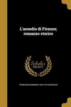 Bog, paperback L'Assedio Di Firenze; Romanzo Storico af Francesco Domenico 1804-1873 Guerrazzi