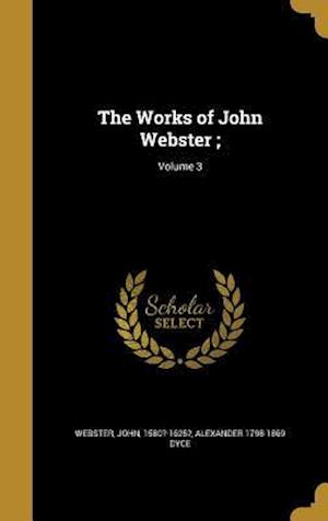 Bog, hardback The Works of John Webster;; Volume 3 af Alexander 1798-1869 Dyce