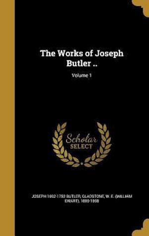 Bog, hardback The Works of Joseph Butler ..; Volume 1 af Joseph 1692-1752 Butler