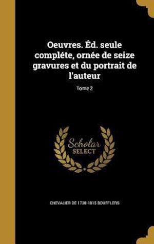 Bog, hardback Oeuvres. Ed. Seule Complete, Ornee de Seize Gravures Et Du Portrait de L'Auteur; Tome 2 af Chevalier De 1738-1815 Boufflers