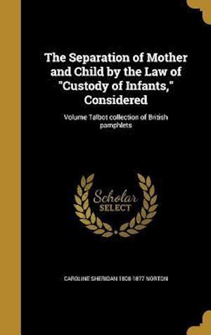 Bog, hardback The Separation of Mother and Child by the Law of Custody of Infants, Considered; Volume Talbot Collection of British Pamphlets af Caroline Sheridan 1808-1877 Norton