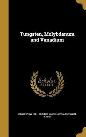 Bog, hardback Tungsten, Molybdenum and Vanadium af Edwin Snow 1884- Boalich