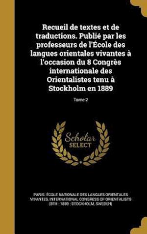 Bog, hardback Recueil de Textes Et de Traductions. Publie Par Les Professeurs de L'Ecole Des Langues Orientales Vivantes A L'Occasion Du 8 Congres Internationale De