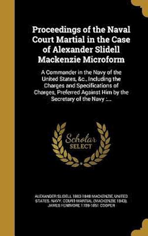 Bog, hardback Proceedings of the Naval Court Martial in the Case of Alexander Slidell MacKenzie Microform af Alexander Slidell 1803-1848 MacKenzie, James Fenimore 1789-1851 Cooper