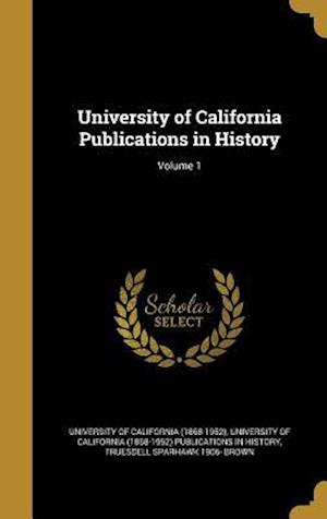 Bog, hardback University of California Publications in History; Volume 1 af Truesdell Sparhawk 1906- Brown
