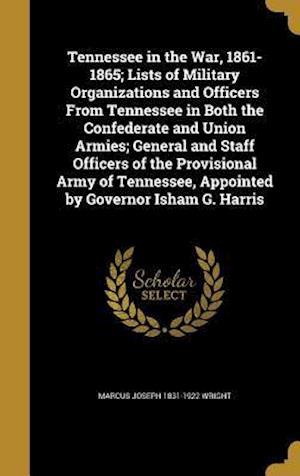 Bog, hardback Tennessee in the War, 1861-1865; Lists of Military Organizations and Officers from Tennessee in Both the Confederate and Union Armies; General and Sta af Marcus Joseph 1831-1922 Wright