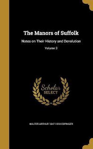 Bog, hardback The Manors of Suffolk af Walter Arthur 1847-1910 Copinger