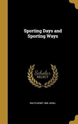 Bog, hardback Sporting Days and Sporting Ways af Ralph Henry 1865- Nevill