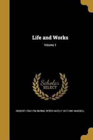 Bog, paperback Life and Works; Volume 1 af Robert 1759-1796 Burns, Peter Hately 1817-1891 Waddell