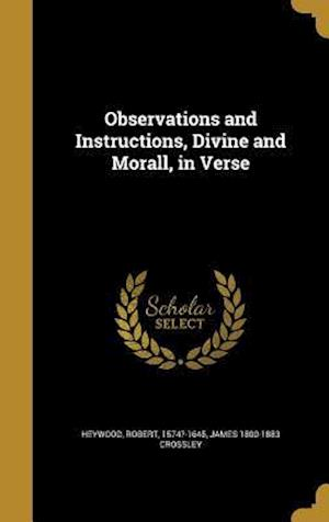 Bog, hardback Observations and Instructions, Divine and Morall, in Verse af James 1800-1883 Crossley