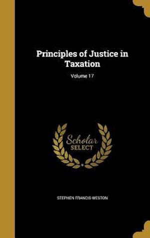 Bog, hardback Principles of Justice in Taxation; Volume 17 af Stephen Francis Weston
