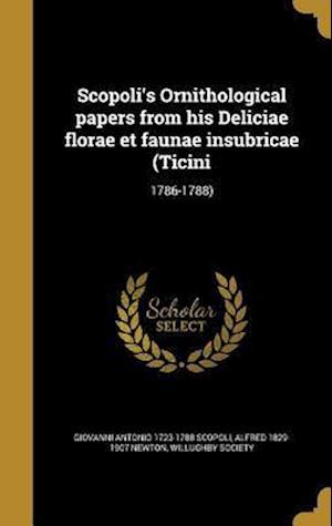 Bog, hardback Scopoli's Ornithological Papers from His Deliciae Florae Et Faunae Insubricae (Ticini af Alfred 1829-1907 Newton, Giovanni Antonio 1723-1788 Scopoli