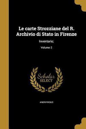 Bog, paperback Le Carte Strozziane del R. Archivio Di Stato in Firenze