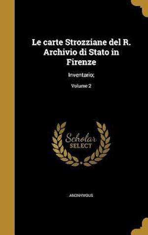 Bog, hardback Le Carte Strozziane del R. Archivio Di Stato in Firenze