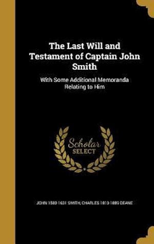 Bog, hardback The Last Will and Testament of Captain John Smith af Charles 1813-1889 Deane, John 1580-1631 Smith