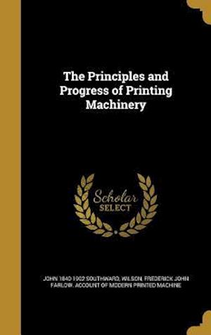 Bog, hardback The Principles and Progress of Printing Machinery af John 1840-1902 Southward