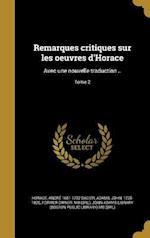 Remarques Critiques Sur Les Oeuvres D'Horace af Andre 1651-1722 Dacier