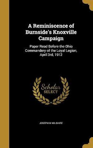 Bog, hardback A Reminiscence of Burnside's Knoxville Campaign af Joseph W. Wilshire